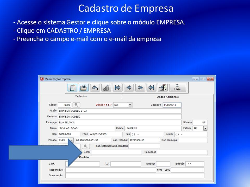 - Acesse o sistema Gestor e clique sobre o módulo EMPRESA. - Clique em CADASTRO / EMPRESA - Preencha o campo e-mail com o e-mail da empresa Cadastro d