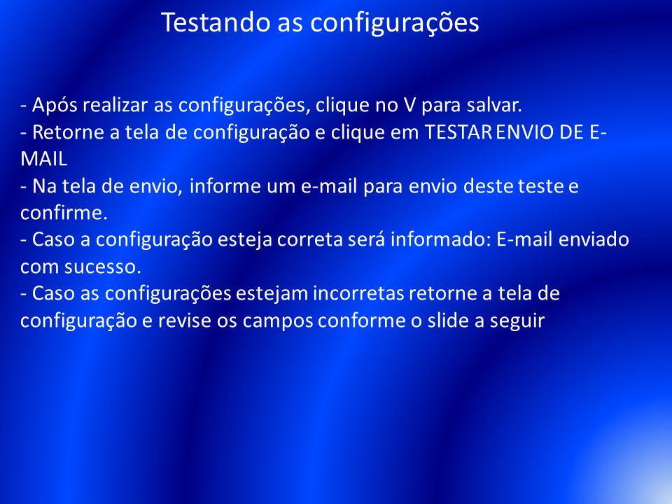 - Após realizar as configurações, clique no V para salvar. - Retorne a tela de configuração e clique em TESTAR ENVIO DE E- MAIL - Na tela de envio, in