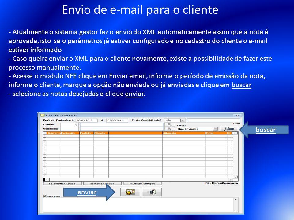 Envio de e-mail para o cliente - Atualmente o sistema gestor faz o envio do XML automaticamente assim que a nota é aprovada, isto se o parâmetros já e