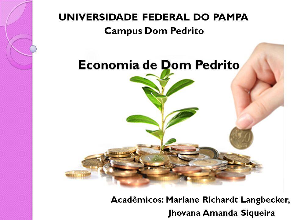 Economia de Dom Pedrito Acadêmicos: Mariane Richardt Langbecker, Jhovana Amanda Siqueira Campus Dom Pedrito UNIVERSIDADE FEDERAL DO PAMPA