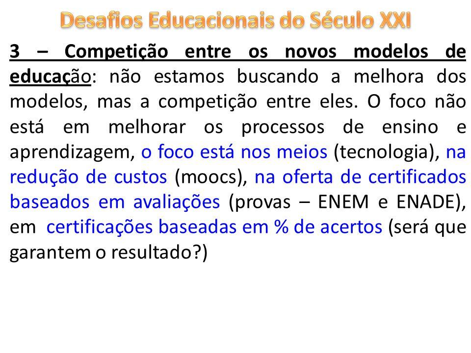 3 – Competição entre os novos modelos de educação: não estamos buscando a melhora dos modelos, mas a competição entre eles.