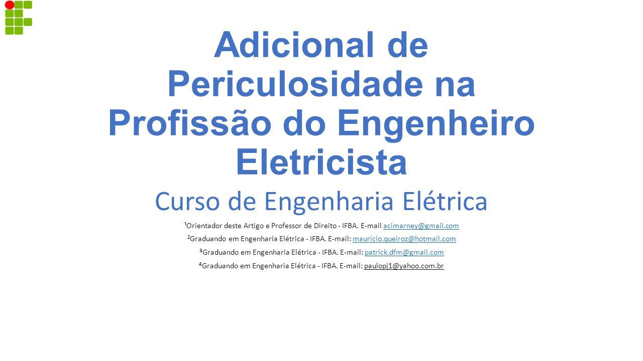 Adicional de Periculosidade na Profissão do Engenheiro Eletricista Curso de Engenharia Elétrica ¹Orientador deste Artigo e Professor de Direito - IFBA