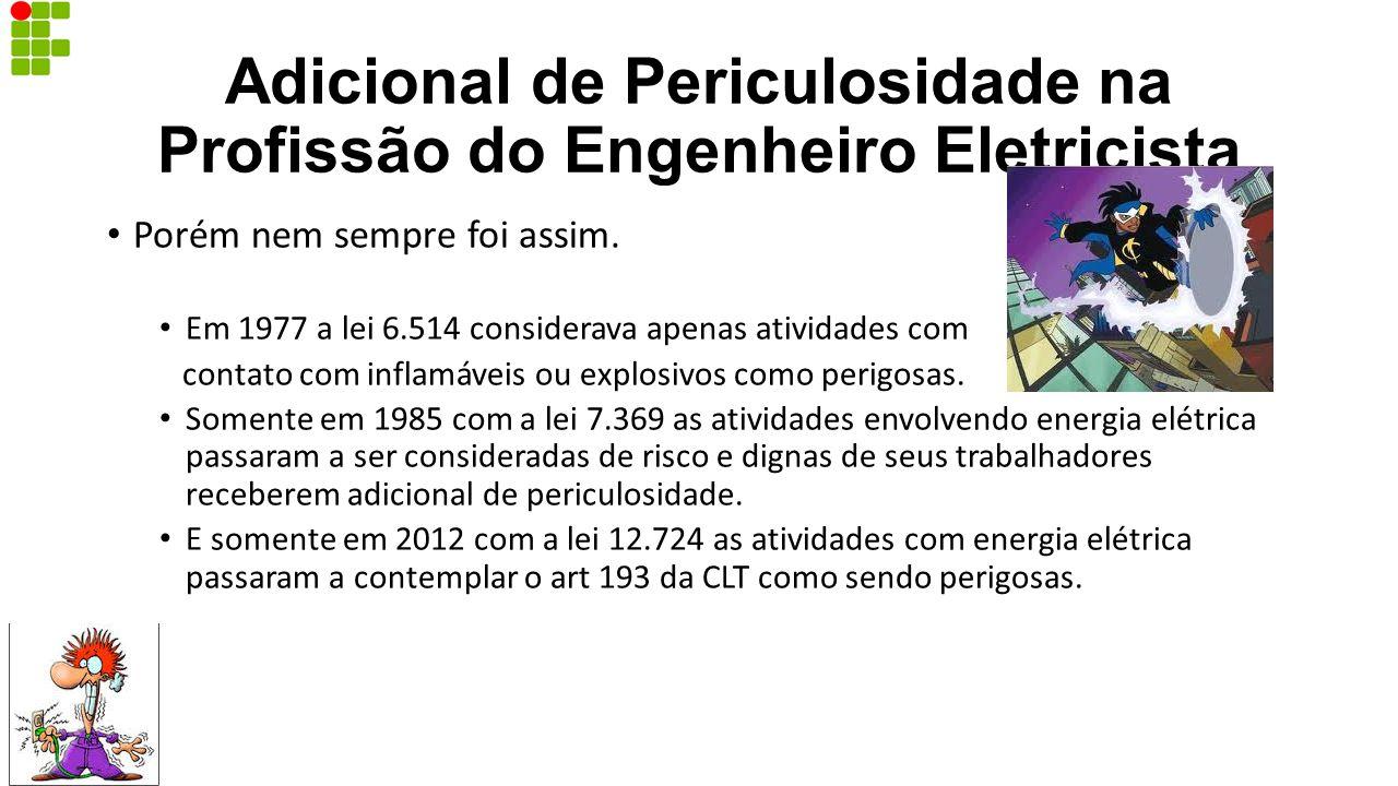 Adicional de Periculosidade na Profissão do Engenheiro Eletricista Porém nem sempre foi assim. Em 1977 a lei 6.514 considerava apenas atividades com c