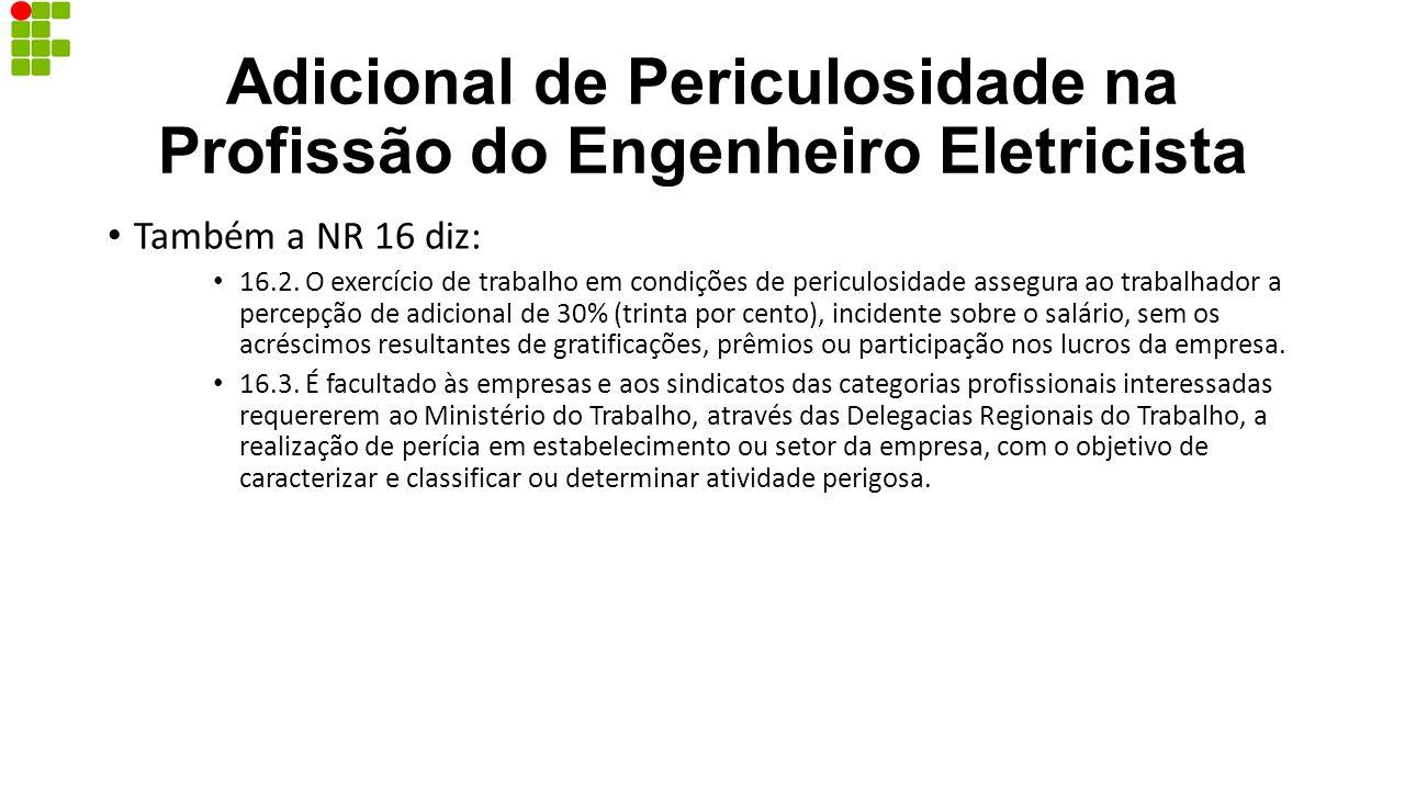 Adicional de Periculosidade na Profissão do Engenheiro Eletricista Também a NR 16 diz: 16.2. O exercício de trabalho em condições de periculosidade as