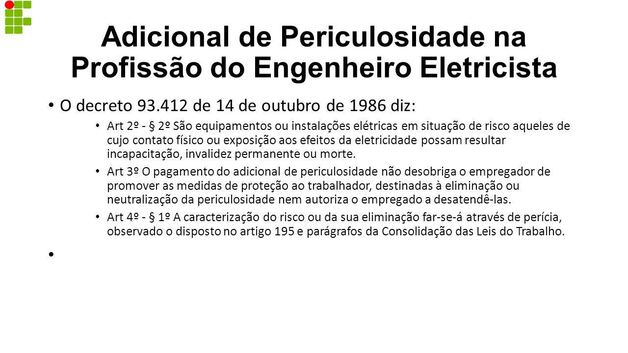 Adicional de Periculosidade na Profissão do Engenheiro Eletricista O decreto 93.412 de 14 de outubro de 1986 diz: Art 2º - § 2º São equipamentos ou in