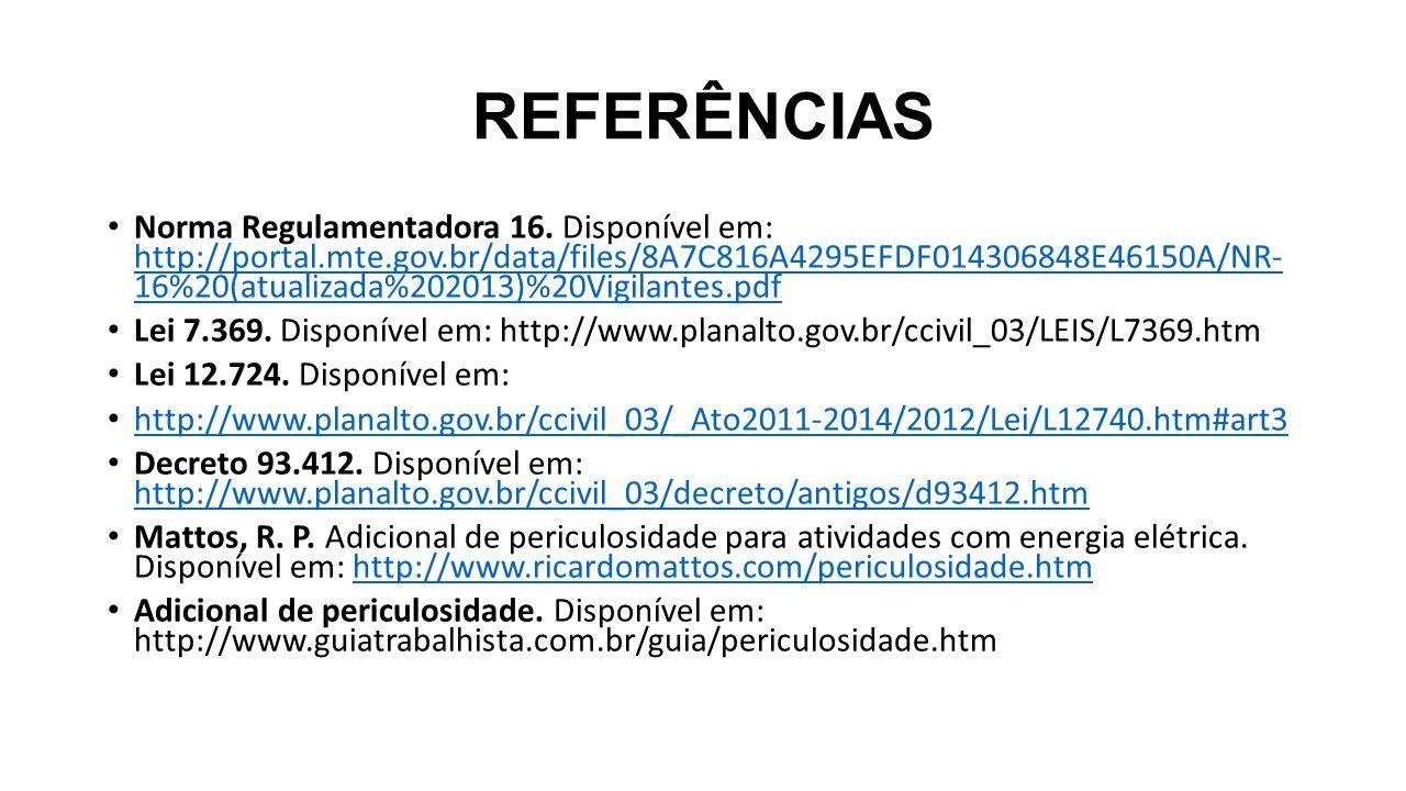 REFERÊNCIAS Norma Regulamentadora 16. Disponível em: http://portal.mte.gov.br/data/files/8A7C816A4295EFDF014306848E46150A/NR- 16%20(atualizada%202013)
