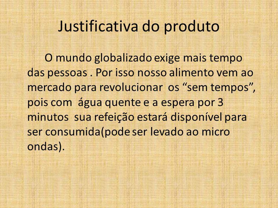 """Justificativa do produto O mundo globalizado exige mais tempo das pessoas. Por isso nosso alimento vem ao mercado para revolucionar os """"sem tempos"""", p"""