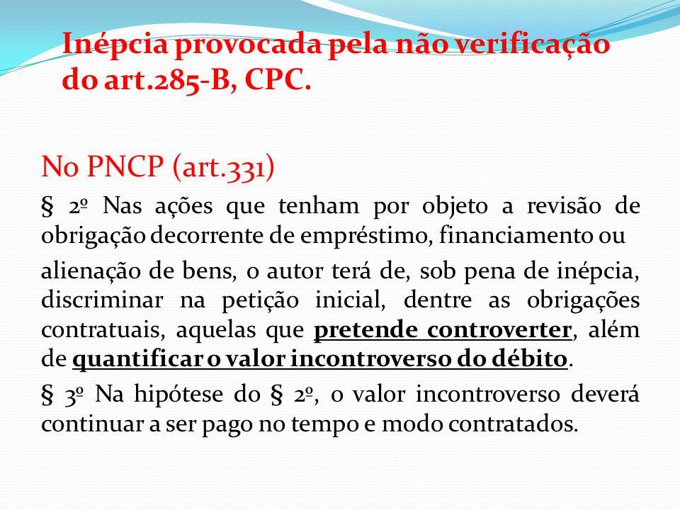 Inépcia provocada pela não verificação do art.285-B, CPC. No PNCP (art.331) § 2º Nas ações que tenham por objeto a revisão de obrigação decorrente de