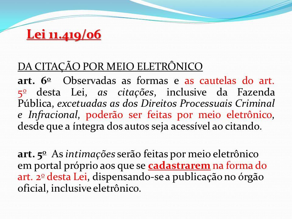 Lei 11.419/06 DA CITAÇÃO POR MEIO ELETRÔNICO art. 6 o Observadas as formas e as cautelas do art. 5 o desta Lei, as citações, inclusive da Fazenda Públ
