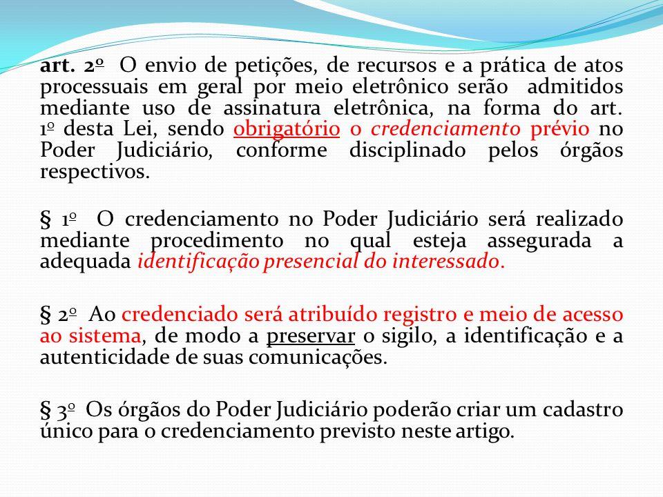 art. 2 o O envio de petições, de recursos e a prática de atos processuais em geral por meio eletrônico serão admitidos mediante uso de assinatura elet