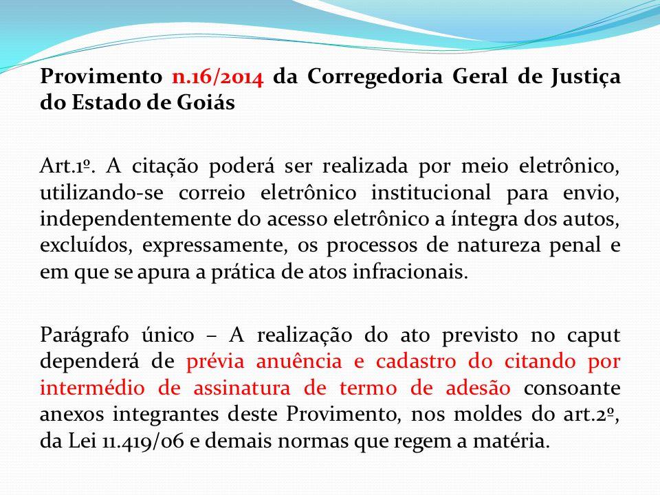 Provimento n.16/2014 da Corregedoria Geral de Justiça do Estado de Goiás Art.1º. A citação poderá ser realizada por meio eletrônico, utilizando-se cor