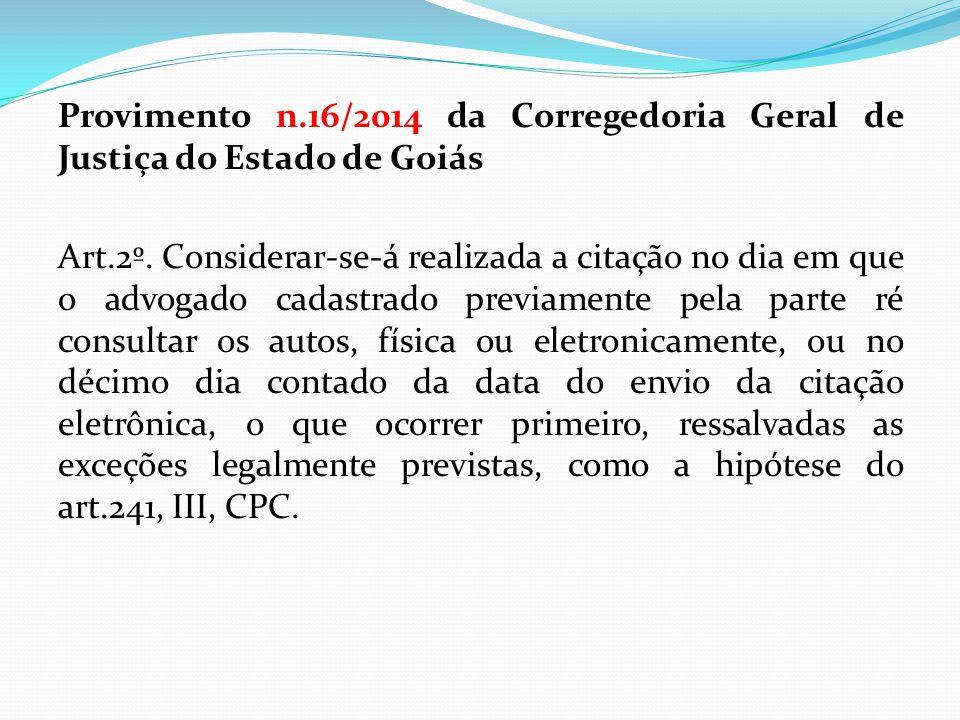 Provimento n.16/2014 da Corregedoria Geral de Justiça do Estado de Goiás Art.2º. Considerar-se-á realizada a citação no dia em que o advogado cadastra