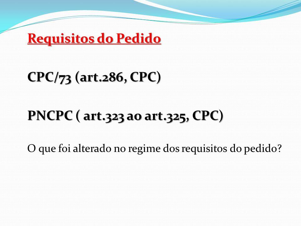 Requisitos do Pedido CPC/73 (art.286, CPC) PNCPC ( art.323 ao art.325, CPC) O que foi alterado no regime dos requisitos do pedido?