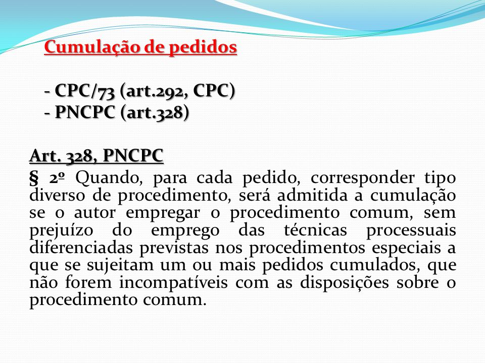 Cumulação de pedidos - CPC/73 (art.292, CPC) - PNCPC (art.328) Art. 328, PNCPC § 2º Quando, para cada pedido, corresponder tipo diverso de procediment