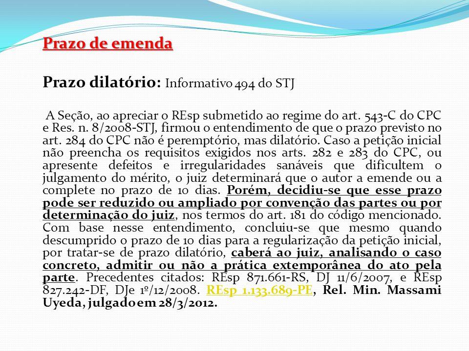 Prazo de emenda Prazo dilatório: Informativo 494 do STJ A Seção, ao apreciar o REsp submetido ao regime do art. 543-C do CPC e Res. n. 8/2008-STJ, fir