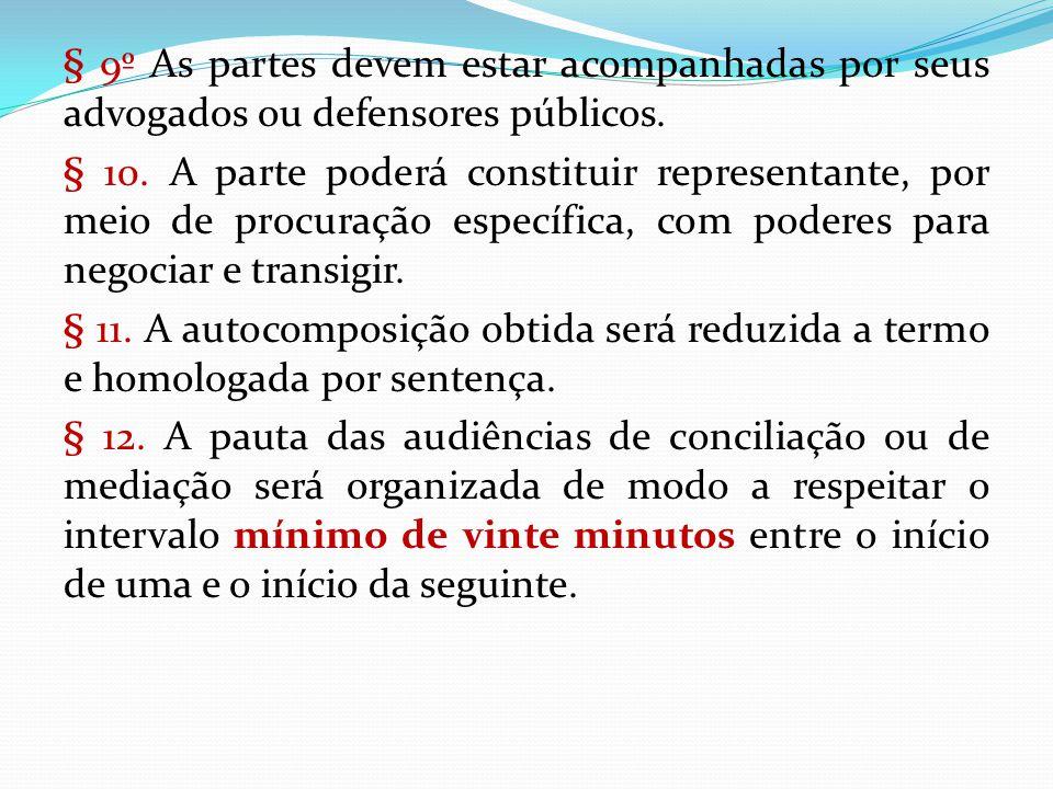 § 9º As partes devem estar acompanhadas por seus advogados ou defensores públicos. § 10. A parte poderá constituir representante, por meio de procuraç