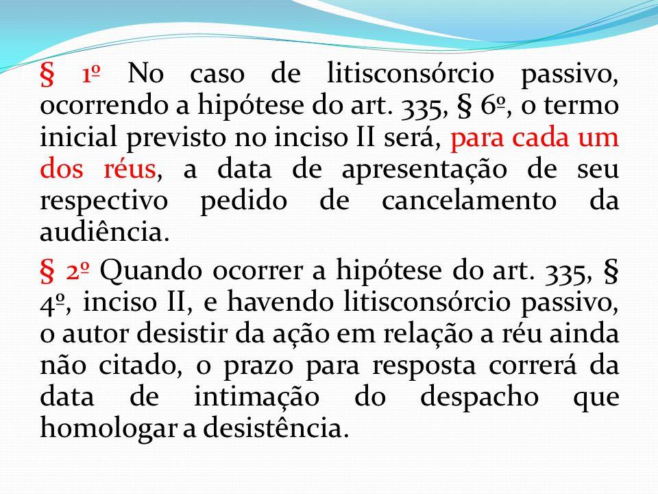 § 1º No caso de litisconsórcio passivo, ocorrendo a hipótese do art. 335, § 6º, o termo inicial previsto no inciso II será, para cada um dos réus, a d