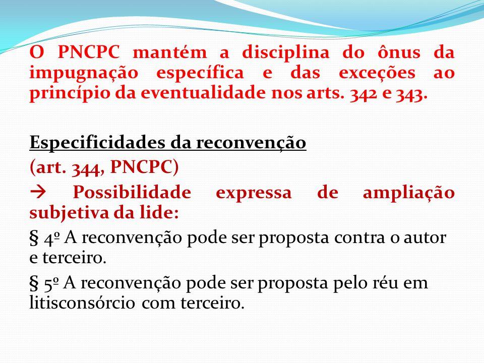 O PNCPC mantém a disciplina do ônus da impugnação específica e das exceções ao princípio da eventualidade nos arts. 342 e 343. Especificidades da reco