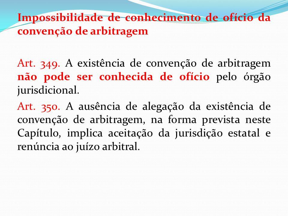 Impossibilidade de conhecimento de ofício da convenção de arbitragem Art. 349. A existência de convenção de arbitragem não pode ser conhecida de ofíci