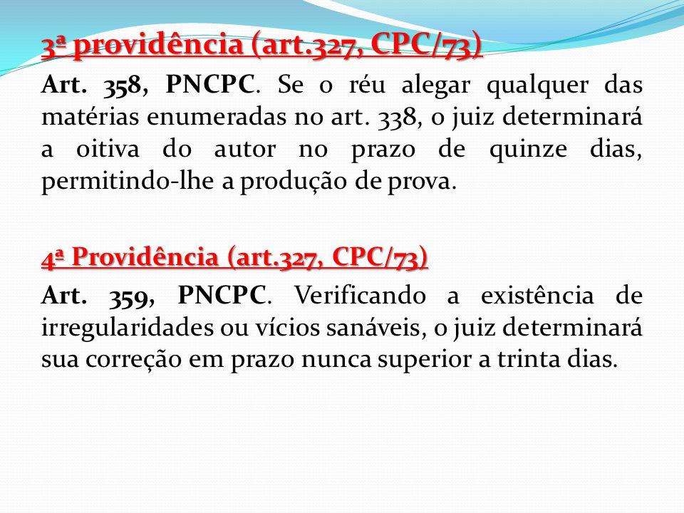 3ª providência (art.327, CPC/73) Art. 358, PNCPC. Se o réu alegar qualquer das matérias enumeradas no art. 338, o juiz determinará a oitiva do autor n