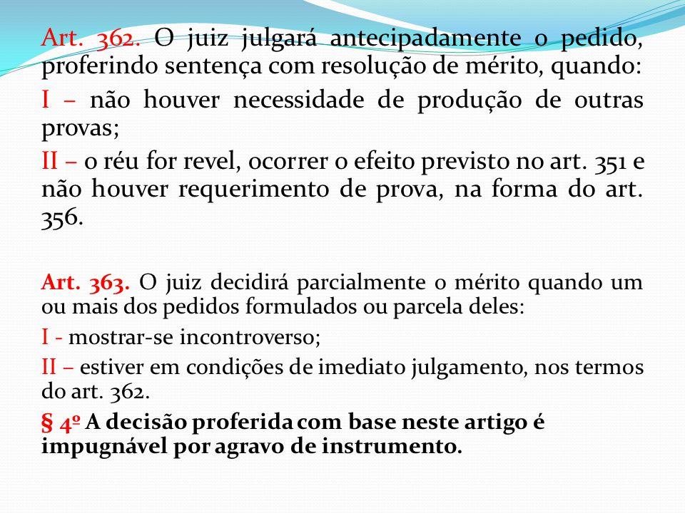 Art. 362. O juiz julgará antecipadamente o pedido, proferindo sentença com resolução de mérito, quando: I – não houver necessidade de produção de outr