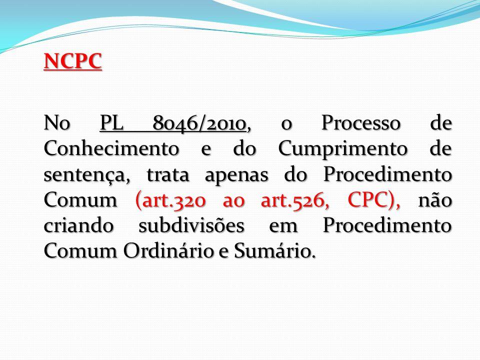 NCPC No PL 8046/2010, o Processo de Conhecimento e do Cumprimento de sentença, trata apenas do Procedimento Comum (art.320 ao art.526, CPC), não crian