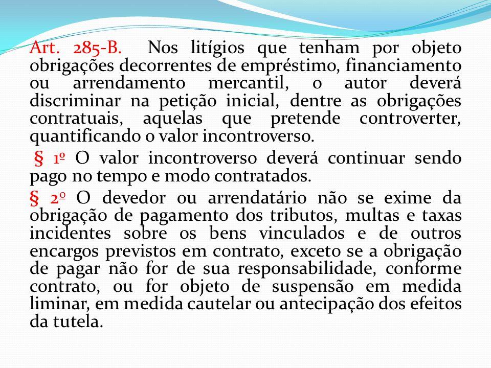 Art. 285-B. Nos litígios que tenham por objeto obrigações decorrentes de empréstimo, financiamento ou arrendamento mercantil, o autor deverá discrimin