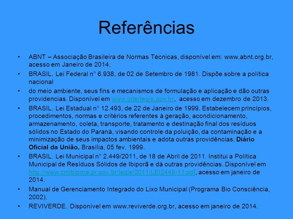 Referências ABNT – Associação Brasileira de Normas Técnicas, disponível em: www.abnt.org.br, acesso em Janeiro de 2014. BRASIL. Lei Federal n° 6.938,