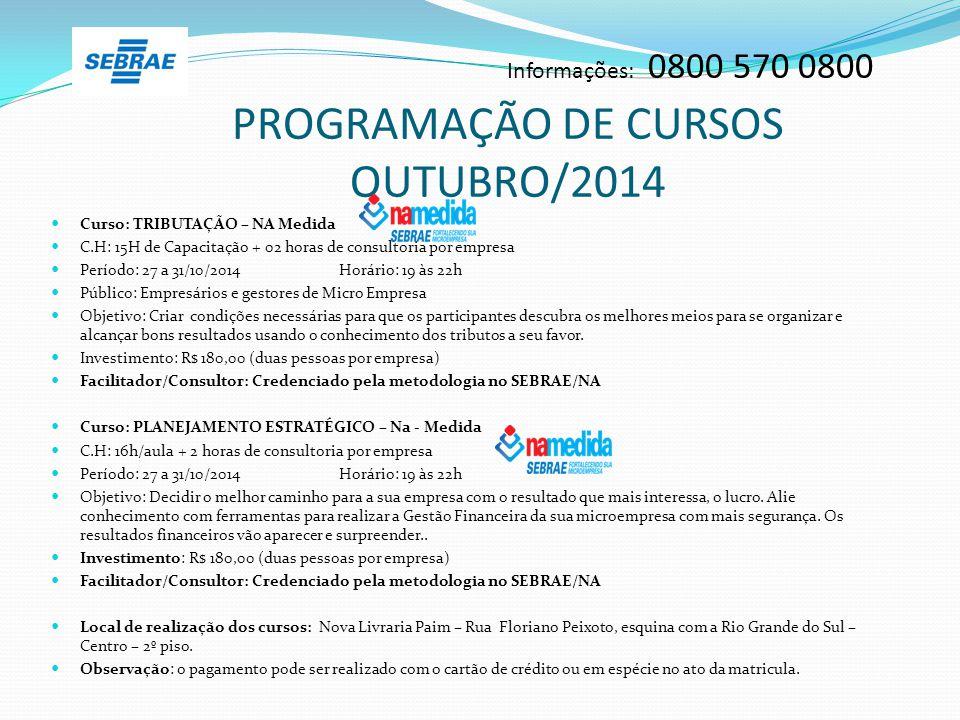 Informações: 0800 570 0800 PROGRAMAÇÃO DE CURSOS OUTUBRO/2014 Curso: TRIBUTAÇÃO – NA Medida C.H: 15H de Capacitação + 02 horas de consultoria por empr