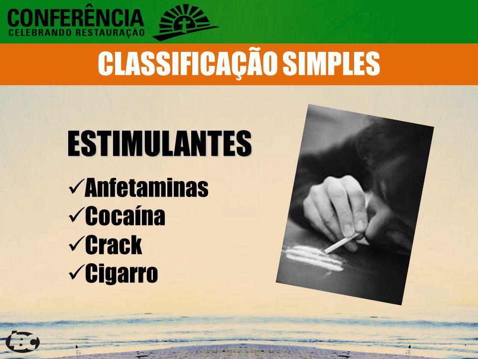 ESTIMULANTES Anfetaminas Cocaína Crack Cigarro CLASSIFICAÇÃO SIMPLES