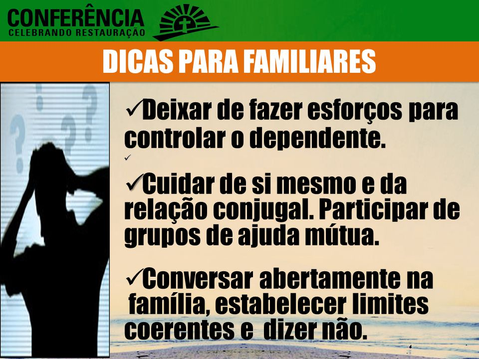 DICAS PARA FAMILIARES Deixar de fazer esforços para controlar o dependente.