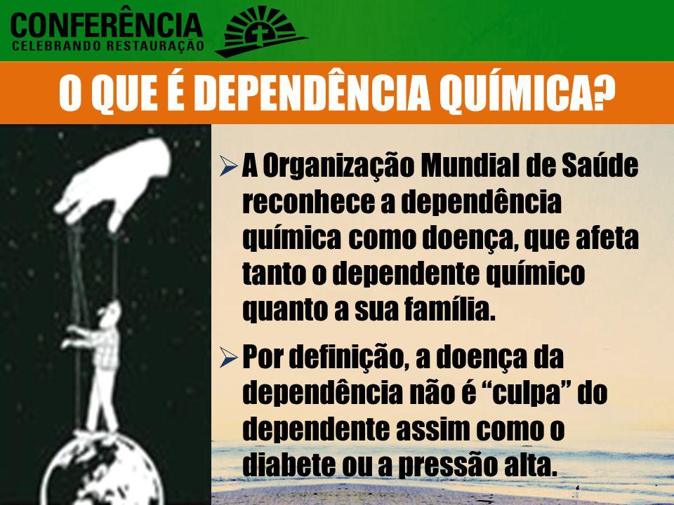  A Organização Mundial de Saúde reconhece a dependência química como doença, que afeta tanto o dependente químico quanto a sua família.