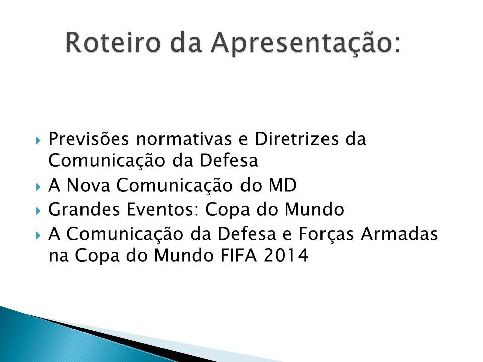  Previsões normativas e Diretrizes da Comunicação da Defesa  A Nova Comunicação do MD  Grandes Eventos: Copa do Mundo  A Comunicação da Defesa e Forças Armadas na Copa do Mundo FIFA 2014