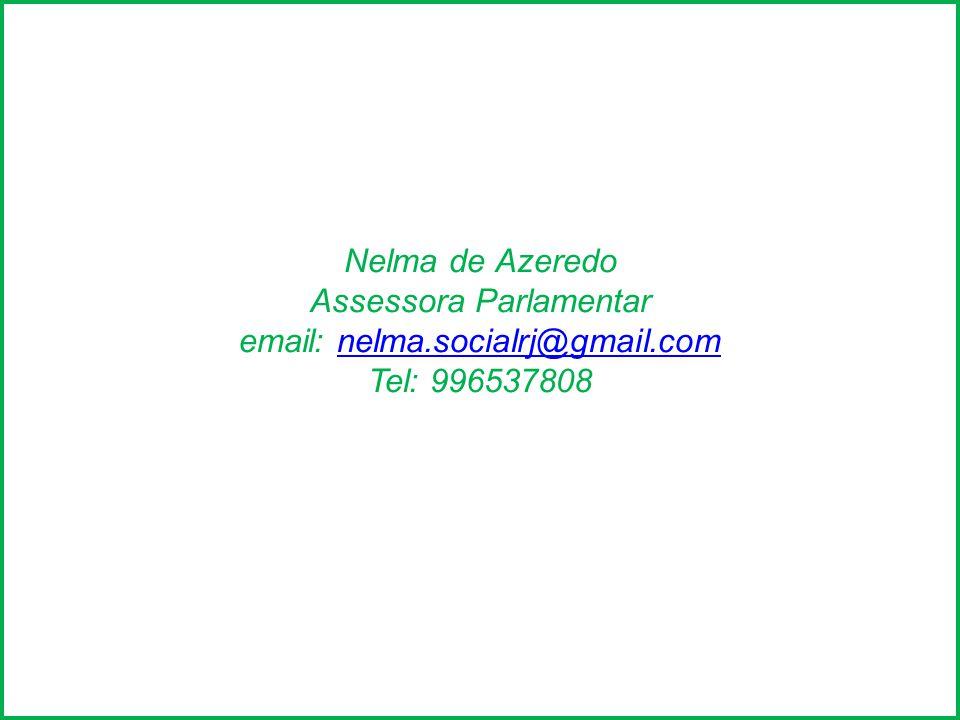 Nelma de Azeredo Assessora Parlamentar email: nelma.socialrj@gmail.com Tel: 996537808nelma.socialrj@gmail.com Nelma de Azeredo Assessora Parlamentar e