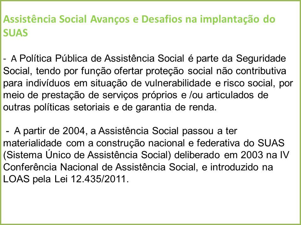 Assistência Social Avanços e Desafios na implantação do SUAS - A Política Pública de Assistência Social é parte da Seguridade Social, tendo por função