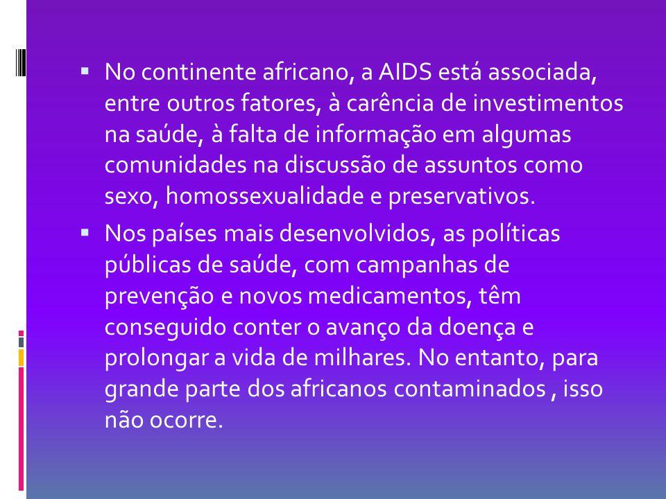  No continente africano, a AIDS está associada, entre outros fatores, à carência de investimentos na saúde, à falta de informação em algumas comunida