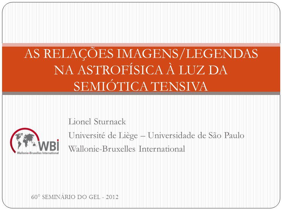 AS RELAÇÕES IMAGENS/LEGENDAS NA ASTROFÍSICA À LUZ DA SEMIÓTICA TENSIVA 60° SEMINÁRIO DO GEL - 2012 Discursos de laboratório do Center for astrophysics (CfA), Harvard.