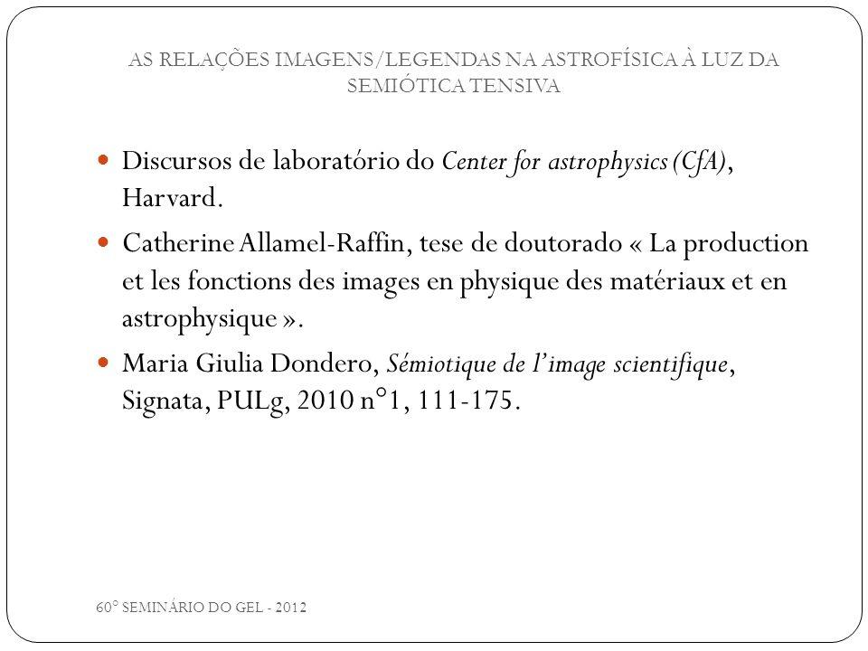 AS RELAÇÕES IMAGENS/LEGENDAS NA ASTROFÍSICA À LUZ DA SEMIÓTICA TENSIVA 60° SEMINÁRIO DO GEL - 2012 Discursos de laboratório do Center for astrophysics