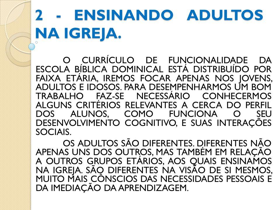 2 - ENSINANDO ADULTOS NA IGREJA. O CURRÍCULO DE FUNCIONALIDADE DA ESCOLA BÍBLICA DOMINICAL ESTÁ DISTRIBUÍDO POR FAIXA ETÁRIA, IREMOS FOCAR APENAS NOS