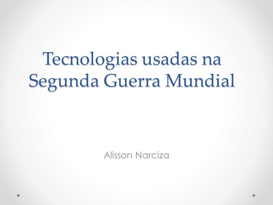 Tecnologias usadas na Segunda Guerra Mundial Alisson Narciza