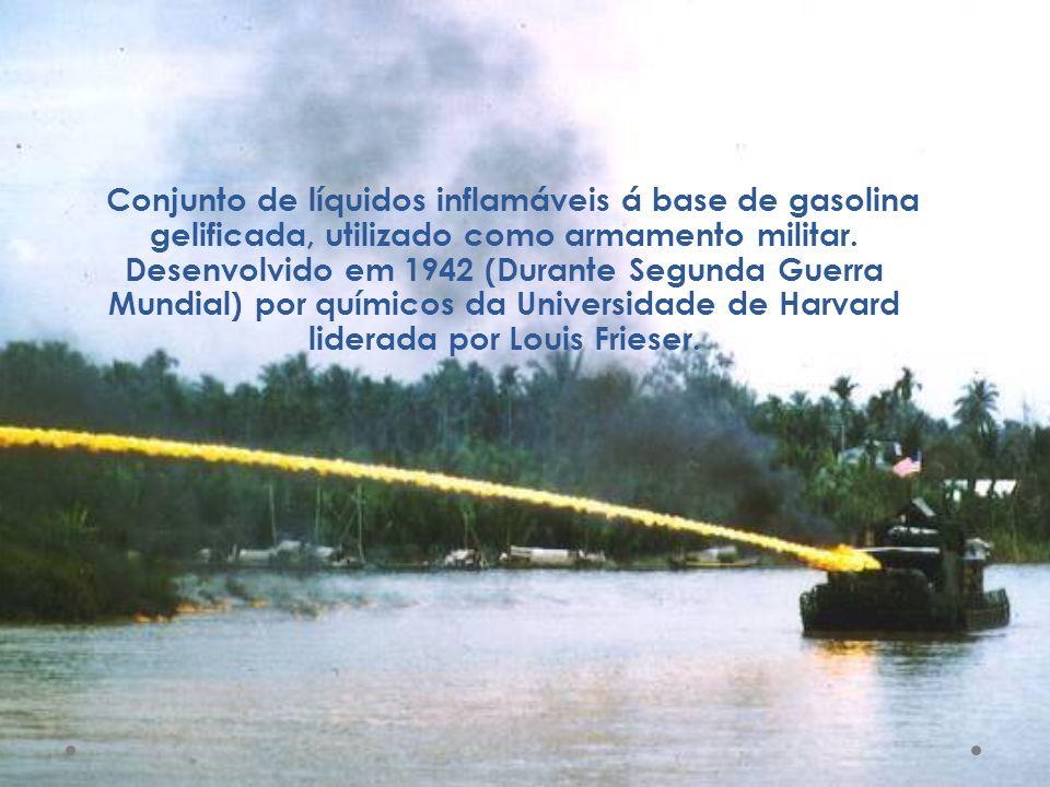 Conjunto de líquidos inflamáveis á base de gasolina gelificada, utilizado como armamento militar. Desenvolvido em 1942 (Durante Segunda Guerra Mundial