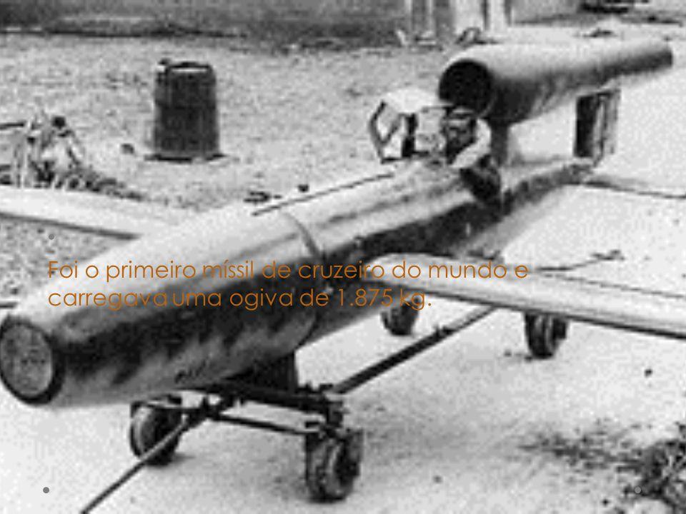 Foi o primeiro míssil de cruzeiro do mundo e carregava uma ogiva de 1.875 kg.