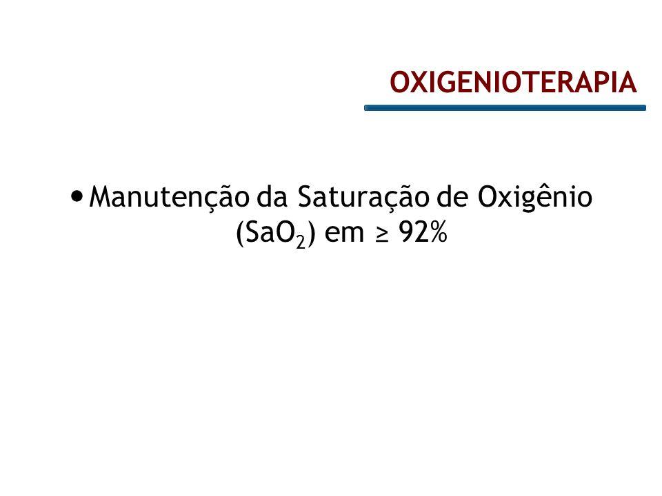 Manutenção da Saturação de Oxigênio (SaO 2 ) em ≥ 92% OXIGENIOTERAPIA