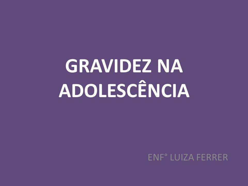 GRAVIDEZ NA ADOLESCÊNCIA ENF° LUIZA FERRER