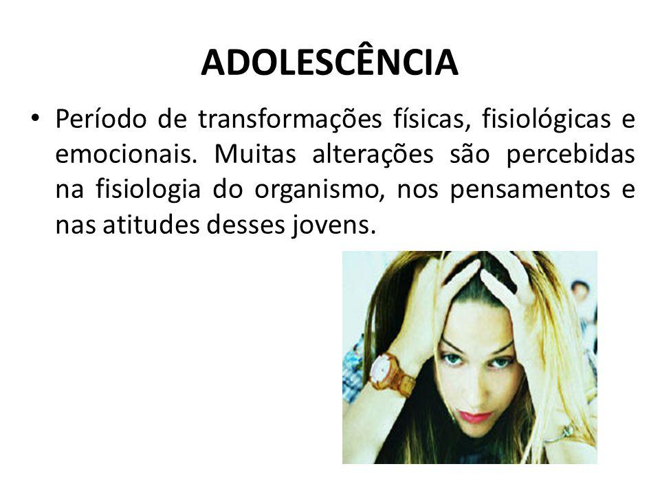 ADOLESCÊNCIA Período de transformações físicas, fisiológicas e emocionais. Muitas alterações são percebidas na fisiologia do organismo, nos pensamento