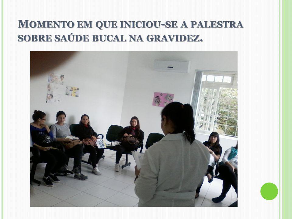 M OMENTO EM QUE INICIOU - SE A PALESTRA SOBRE SAÚDE BUCAL NA GRAVIDEZ.