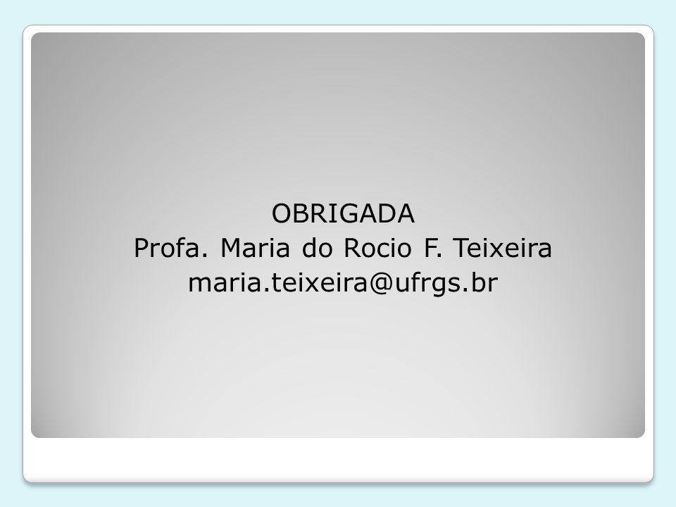 OBRIGADA Profa. Maria do Rocio F. Teixeira maria.teixeira@ufrgs.br
