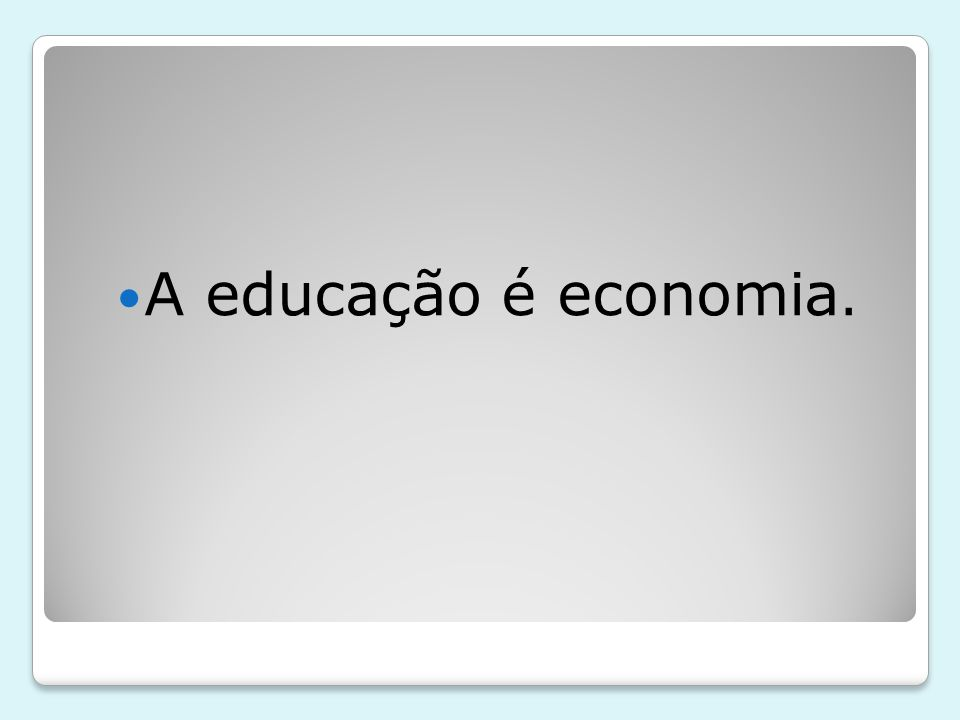 A educação é economia.