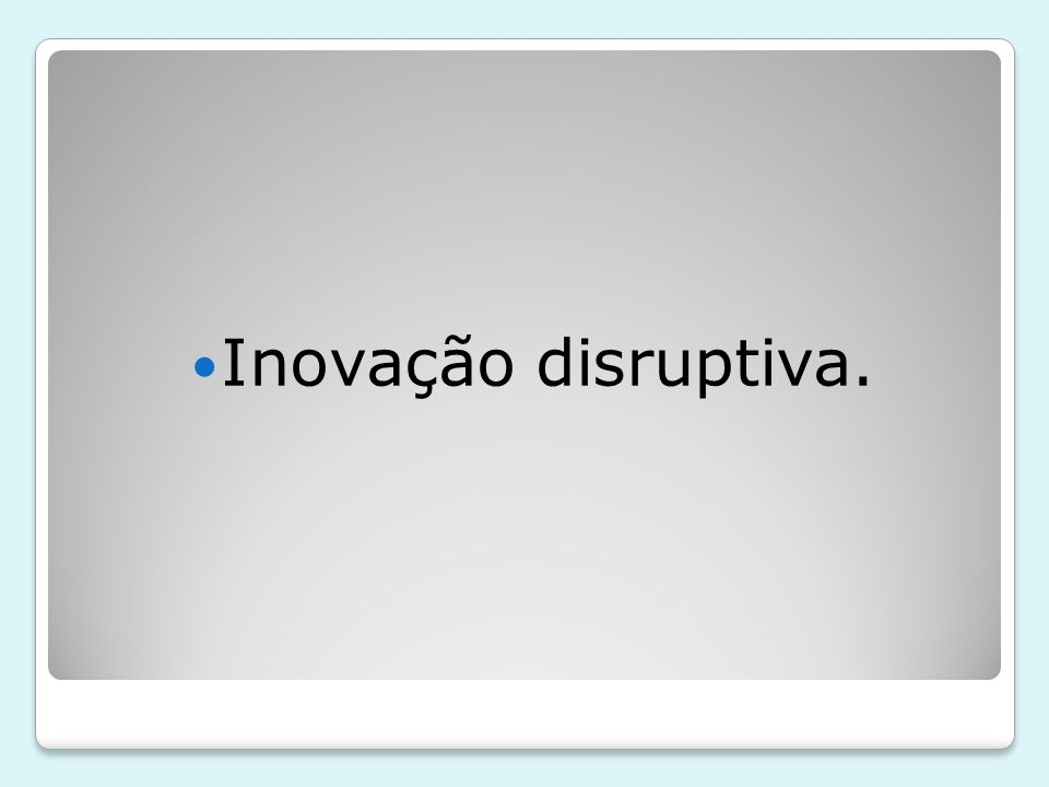 Inovação disruptiva.