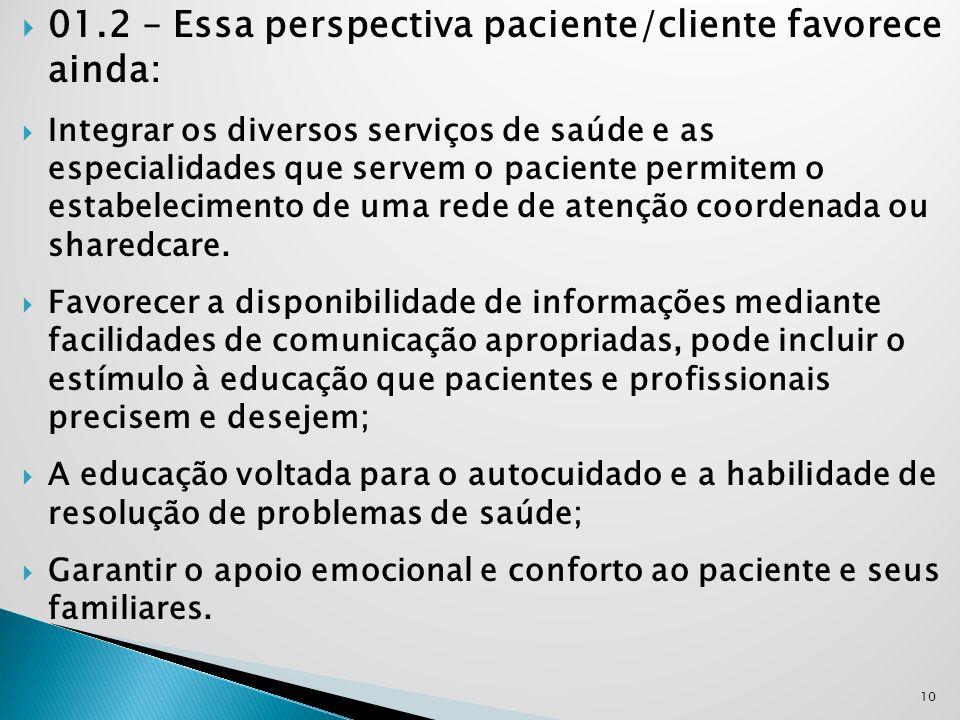  01.2 – Essa perspectiva paciente/cliente favorece ainda:  Integrar os diversos serviços de saúde e as especialidades que servem o paciente permitem